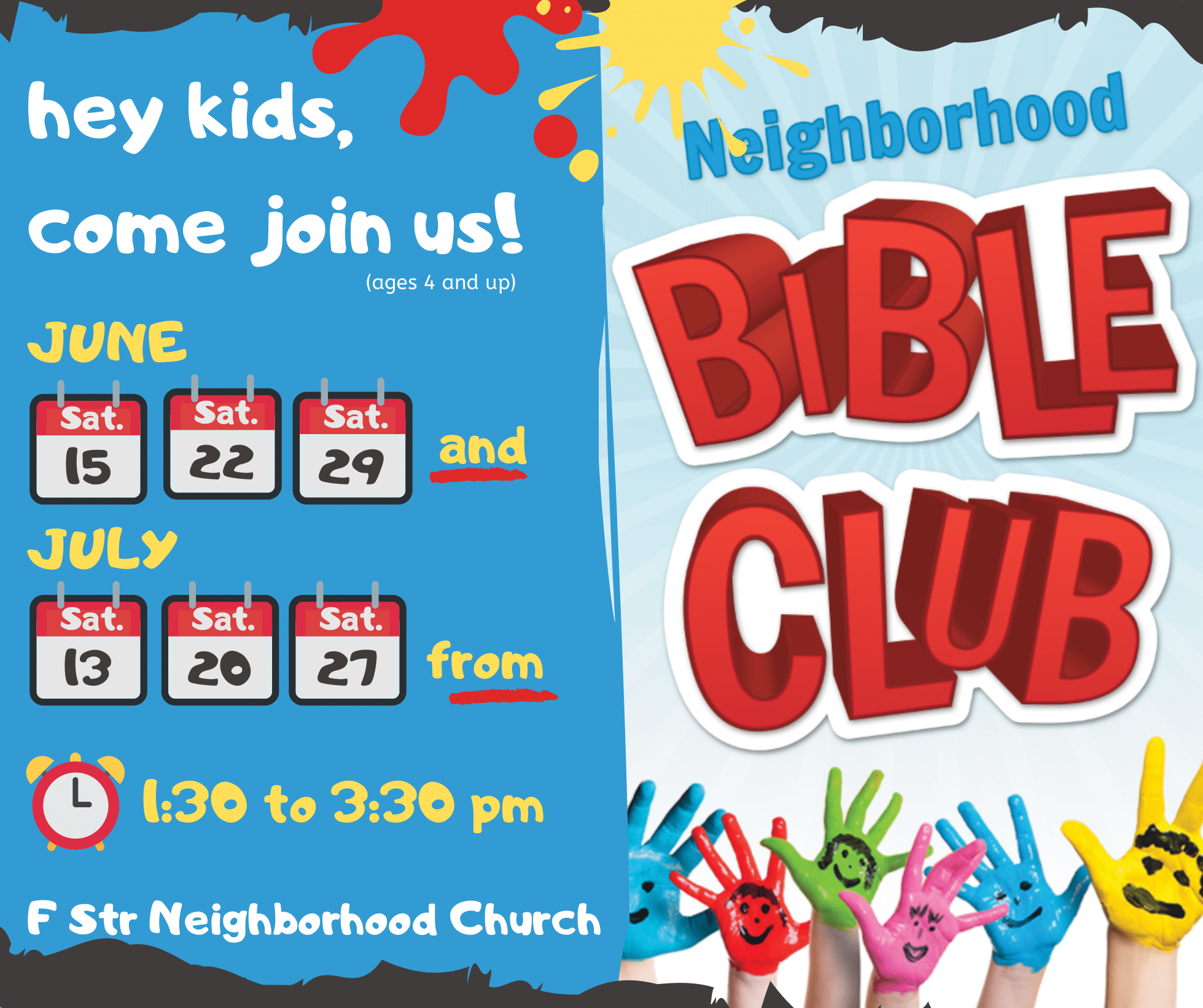 Kids 4 years old through 5th grade! Check out Neighborhood Bible club throughout the summer!